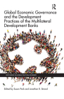 Global Economic Governance and the Development Practices of the Multilateral Development Banks Cover Image