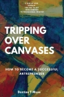 Tripping Over Canvases: How To Become a Successful Artrepreneur Cover Image