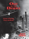 Out of the Desert: A Story of Palestine, Ploesti and Beyond Cover Image