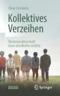 Kollektives Verzeihen: Die Konstruktive Kraft Eines Rätselhaften Gefühls Cover Image