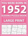 Large Print Sudoku Puzzle Book: You Were Born In 1952: A Special Easy To Read Sudoku Puzzles For Adults Large Print (Easy to Read Sudoku Puzzles for S Cover Image