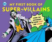 DC Super Heroes: My First Book of Super-Villains: Learn the Difference Between Right and Wrong! Cover Image