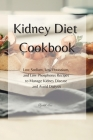 KIDNEY Diet Cookbook: Low Sodium, Low Potassium, and Low Phosphorus Recipes to Manage Kidney Disease and Avoid Dialysis Cover Image