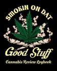 Smokin On Dat Good Stuff Cannabis Review Logbook: Medical Health Tracker for Holistic Medicine Users Cover Image