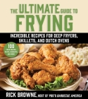 The Ultimate Guide to Frying: Incredible Recipes for Deep Fryers, Skillets, and Dutch Ovens Cover Image