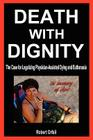 Death with Dignity: The Case for Legalizing Physician-Assisted Dying and Euthanasia Cover Image