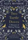 Two Turtle Doves: A Memoir of Making Things Cover Image