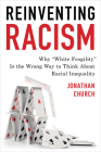 Reinventing Racism: Why White Fragility Is the Wrong Way to Think About Racial Inequality Cover Image