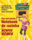 Faça você mesmo o Notebook de cozinha para Wonder Women: Caderno de Receitas em branco para escrever, livro vazio para seus próprios pratos favoritos Cover Image