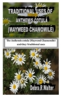 Traditional Uses of Anthemis Cotula (Mayweed Chamomile): The Anthemis cotula (Mayweed Chamomile) and they Traditional uses Cover Image