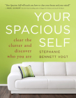 Your Spacious Self: Clear the Clutter and Discover Who You Are Cover Image