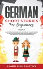 German Short Stories for Beginners Book 1: Over 100 Dialogues and Daily Used Phrases to Learn German in Your Car. Have Fun & Grow Your Vocabulary, wit Cover Image