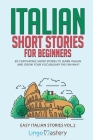 Italian Short Stories for Beginners Volume 2: 20 Captivating Short Stories to Learn Italian & Grow Your Vocabulary the Fun Way! Cover Image