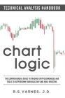 Chart Logic - Technical Analysis Handbook (Black and White Edition): The Comprehensive Guide to Trading Cryptocurrencies and Tools to Outperform Your Cover Image