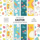Excellent Easter Scrapbook Paper: 8x8 Easter Holiday Designer Paper for Decorative Art, DIY Projects, Homemade Crafts, Cute Art Ideas For Any Crafting Cover Image