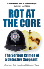 Rot at the Core: The Serious Crimes of a Detective Sergeant Cover Image