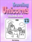 Traveling Unicorns coloring book for kids 4-8: An Irreverent Activity book for kids with magical Unicorns around the world Cover Image