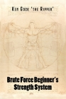 Brute Force Beginner's Strength System Cover Image