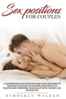 Sex Positions For Couples: A Comprehensive Sex Positions Guide From Beginners to Advanced. Discover the Pleasure and Intimacy in Relationship, Tr Cover Image