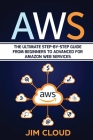 Aws: The Ultimate Step-by-Step Guide From Beginners to Advanced for Amazon Web Services Cover Image