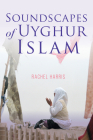 Soundscapes of Uyghur Islam (Framing the Global) Cover Image