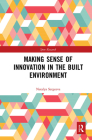 Making Sense of Innovation in the Built Environment (Spon Research) Cover Image