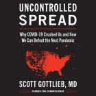 Uncontrolled Spread Lib/E: Why Covid-19 Crushed Us and How We Can Defeat the Next Pandemic Cover Image