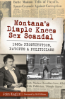 Montana's Dimple Knees Sex Scandal: 1960s Prostitution, Payoffs and Politicians (True Crime) Cover Image