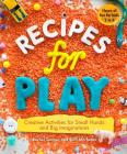 Recipes for Play: Creative Activities for Small Hands and Big Imaginations Cover Image