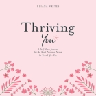 Thriving You: A Self-Care Journal for the Most Precious Person in Your Life: You Cover Image
