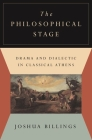 The Philosophical Stage: Drama and Dialectic in Classical Athens Cover Image