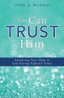 You Can TRUST Him: Anchoring Your Hope in God During Difficult Times Cover Image