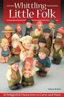 Whittling Little Folk: 20 Delightful Characters to Carve and Paint Cover Image
