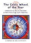 The Celtic Wheel of the Year: Christian & Pagan Prayers & Practices for Each Turning Cover Image