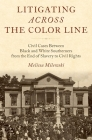 Litigating Across the Color Line: Civil Cases Between Black and White Southerners from the End of Slavery to Civil Rights Cover Image