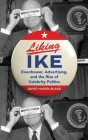 Liking Ike: Eisenhower, Advertising, and the Rise of Celebrity Politics Cover Image