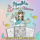 Mermaids and Unicorns Color by Number for Kids: Coloring Book Activity Pages for Toddlers Girls Ages 4-8 Cover Image