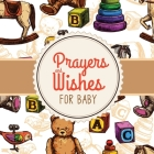 Prayers + Wishes For Baby: Children's Book - Christian Faith Based - I Prayed For You - Prayer Wish Keepsake Cover Image