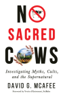 No Sacred Cows: Investigating Myths, Cults, and the Supernatural  Cover Image