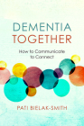 Dementia Together: How to Communicate to Connect (Nonviolent Communication Guides) Cover Image