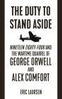 The Duty to Stand Aside: Nineteen Eighty-Four and the Wartime Quarrel of George Orwell and Alex Comfort Cover Image