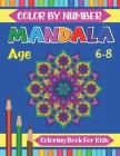Mandala Color By Number Coloring Book For Kids Age 6-8: Mandalas-Coloring Book For kids Coloring Book with Fun, Easy, and Relaxing color by number boo Cover Image