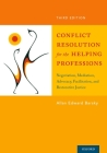 Conflict Resolution for the Helping Professions: Negotiation, Mediation, Advocacy, Facilitation, and Restorative Justice Cover Image