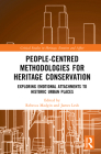 People-Centred Methodologies for Heritage Conservation: Exploring Emotional Attachments to Historic Urban Places (Critical Studies in Heritage) Cover Image