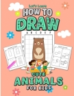 Let's Learn How to Draw Cute Animals for Kids: An Easy Step By Step Guide Using the Drawing from Shapes and the Grid Method, A Coloring Activity Book Cover Image