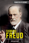 Sigmund Freud: The Man, the Scientist, and the Birth of Psychoanalysis (Pioneers of Science) Cover Image