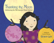 Thanking the Moon: Celebrating the Mid-Autumn Moon Festival Cover Image