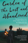 Garden of the Lost and Abandoned: The Extraordinary Story of One Ordinary Woman and the Children She Saves Cover Image