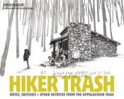 Hiker Trash: Notes, Sketches, and Other Detritus from the Appalachian Trail Cover Image
