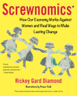 Screwnomics: How Our Economy Works Against Women and Real Ways to Make Lasting Change Cover Image